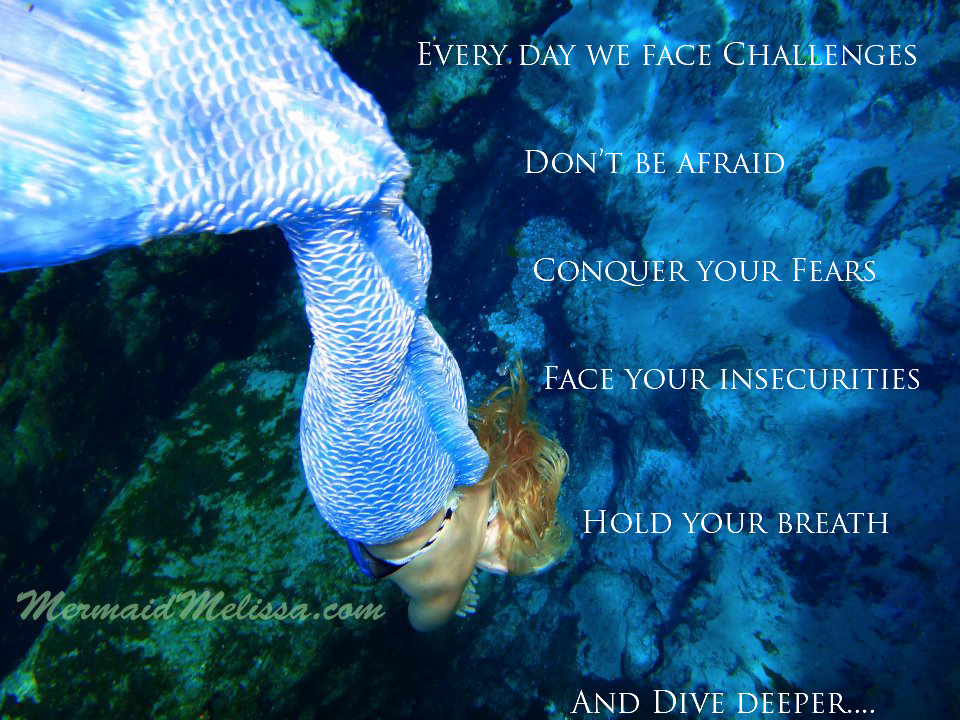 Famous Quotes About Facing Challenges http://www.mermaidmelissa.com/news-updates/mermaid-quotes-dive-deeper/